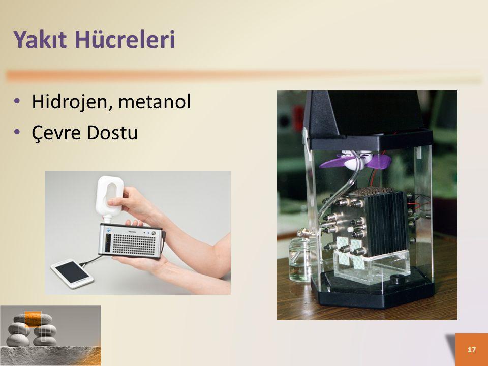 Yakıt Hücreleri • Hidrojen, metanol • Çevre Dostu 17