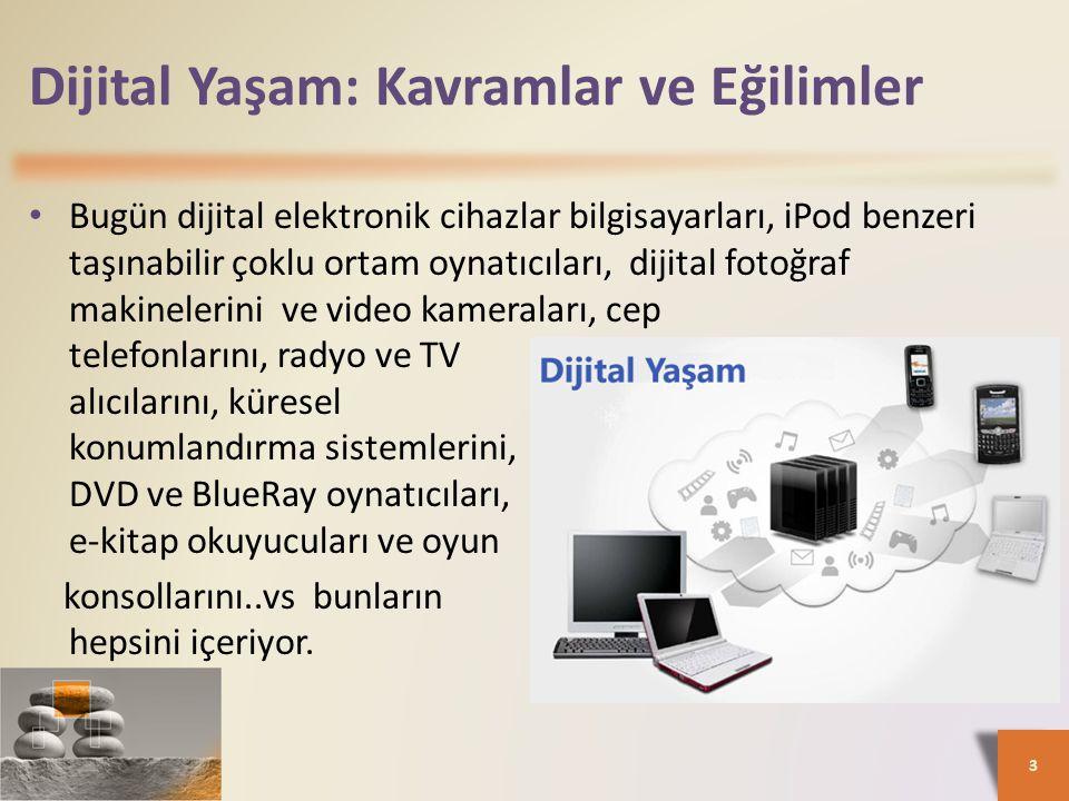 Dijital Yaşam: Kavramlar ve Eğilimler • Bugün dijital elektronik cihazlar bilgisayarları, iPod benzeri taşınabilir çoklu ortam oynatıcıları, dijital f