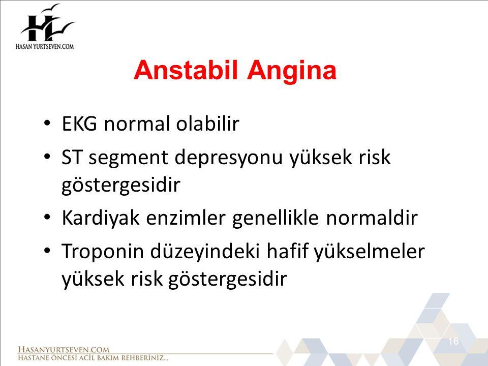 16 • EKG normal olabilir • ST segment depresyonu yüksek risk göstergesidir • Kardiyak enzimler genellikle normaldir • Troponin düzeyindeki hafif yükse