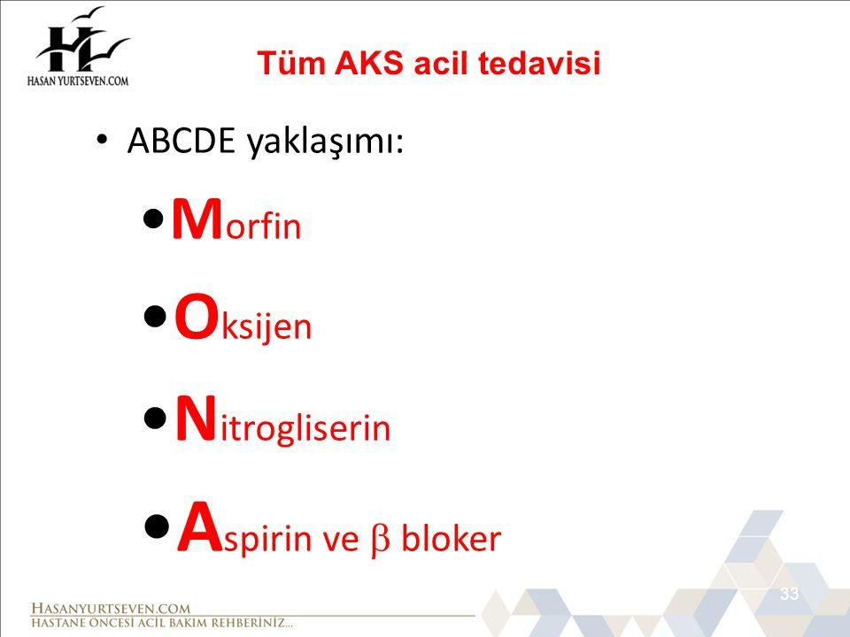 33 • ABCDE yaklaşımı: •M orfin •O ksijen •N itrogliserin •A spirin ve  bloker Tüm AKS acil tedavisi