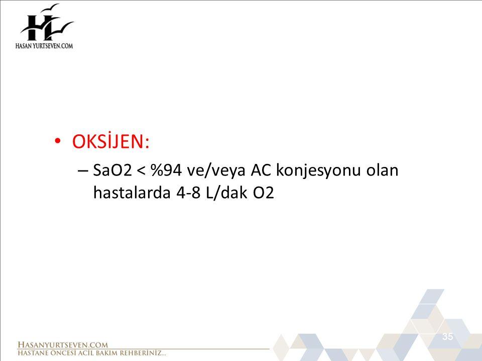 35 • OKSİJEN: – SaO2 < %94 ve/veya AC konjesyonu olan hastalarda 4-8 L/dak O2 MONA 1