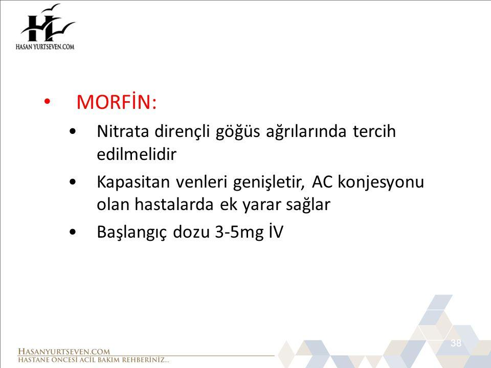 38 • MORFİN: •Nitrata dirençli göğüs ağrılarında tercih edilmelidir •Kapasitan venleri genişletir, AC konjesyonu olan hastalarda ek yarar sağlar •Başl