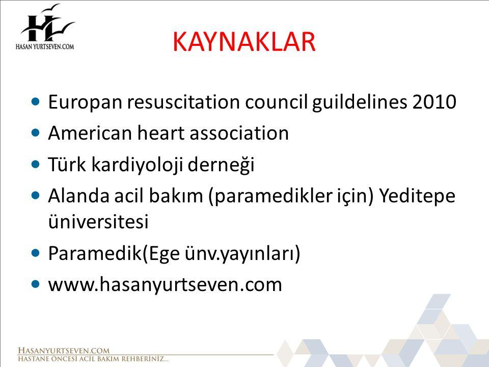 KAYNAKLAR • Europan resuscitation council guildelines 2010 • American heart association • Türk kardiyoloji derneği • Alanda acil bakım (paramedikler i