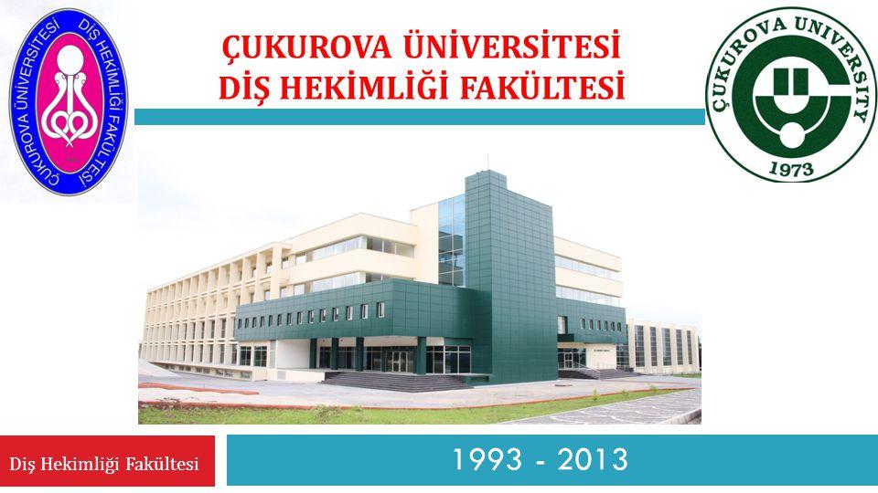 GENIŞ EKRAN SUNU 1993 - 2013 ÇUKUROVA ÜNİVERSİTESİ DİŞ HEKİMLİĞİ FAKÜLTESİ Diş Hekimliği Fakültesi