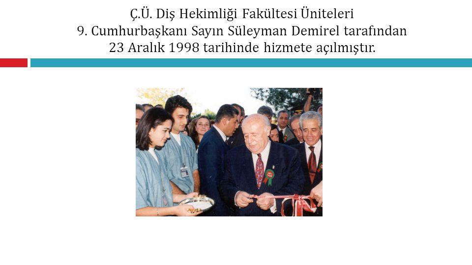 Ç.Ü. Diş Hekimliği Fakültesi Üniteleri 9. Cumhurbaşkanı Sayın Süleyman Demirel tarafından 23 Aralık 1998 tarihinde hizmete açılmıştır.