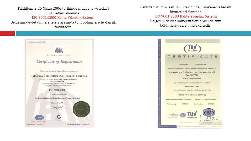 Fakültemiz, 25 Nisan 2006 tarihinde muayene ve tedavi hizmetleri alanında ISO 9001:2000 Kalite Yönetim Sistemi Belgesini devlet üniversiteleri arasınd