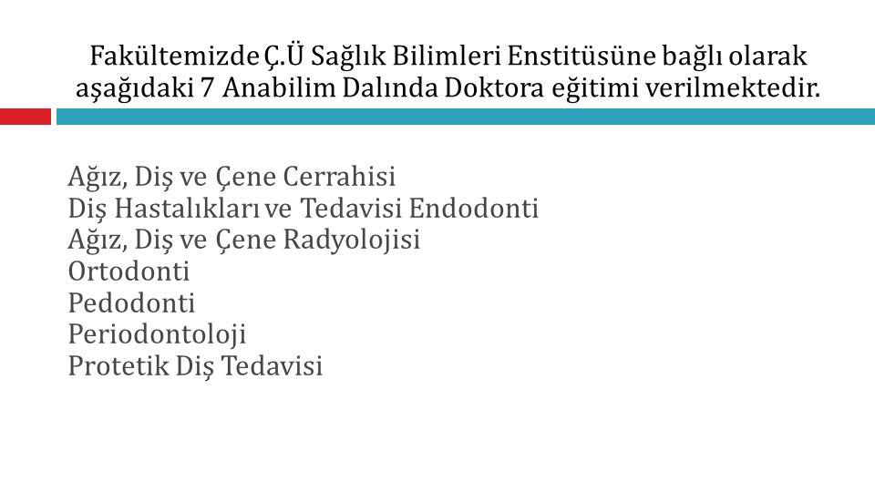 Fakültemizde Ç.Ü Sağlık Bilimleri Enstitüsüne bağlı olarak aşağıdaki 7 Anabilim Dalında Doktora eğitimi verilmektedir.