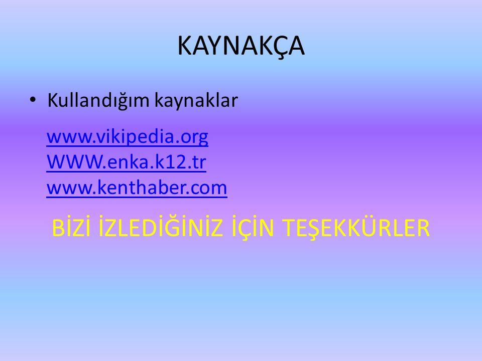 KAYNAKÇA • Kullandığım kaynaklar BİZİ İZLEDİĞİNİZ İÇİN TEŞEKKÜRLER www.vikipedia.org WWW.enka.k12.tr www.kenthaber.com