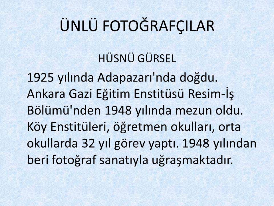 ÜNLÜ FOTOĞRAFÇILAR HÜSNÜ GÜRSEL 1925 yılında Adapazarı'nda doğdu. Ankara Gazi Eğitim Enstitüsü Resim-İş Bölümü'nden 1948 yılında mezun oldu. Köy Ensti