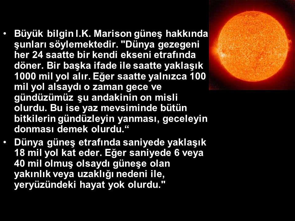 •Büyük bilgin l.K.Marison güneş hakkında şunları söylemektedir.