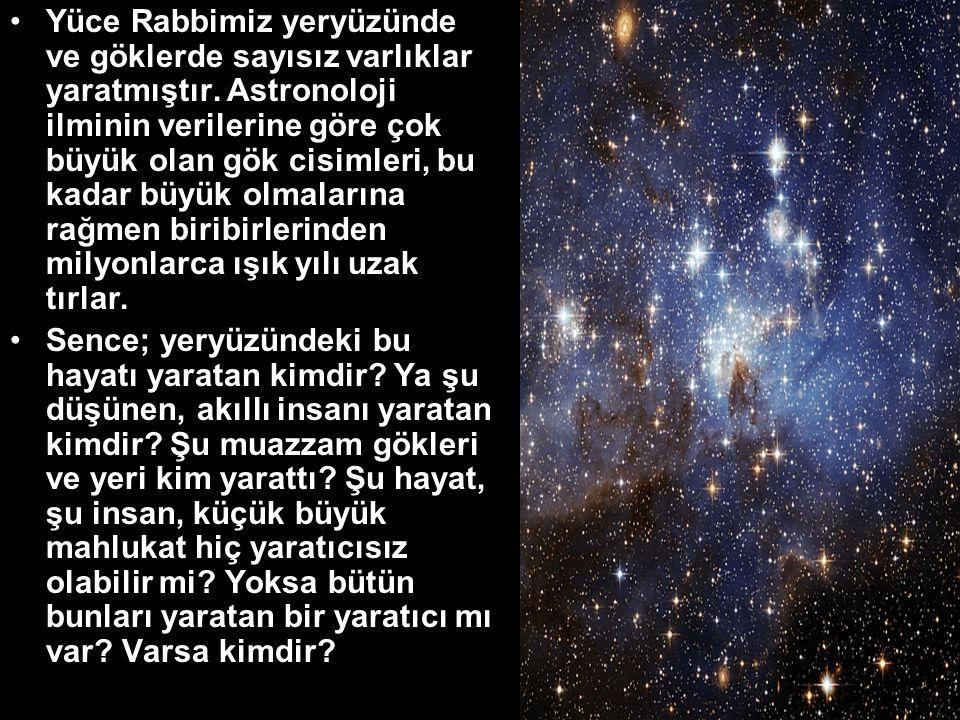 •Yüce Rabbimiz yeryüzünde ve göklerde sayısız varlıklar yaratmıştır.