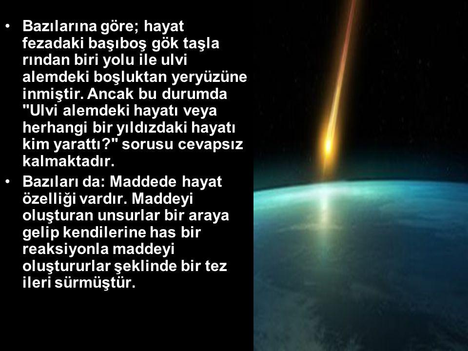 •Bazılarına göre; hayat fezadaki başıboş gök taşla rından biri yolu ile ulvi alemdeki boşluktan yeryüzüne inmiştir.