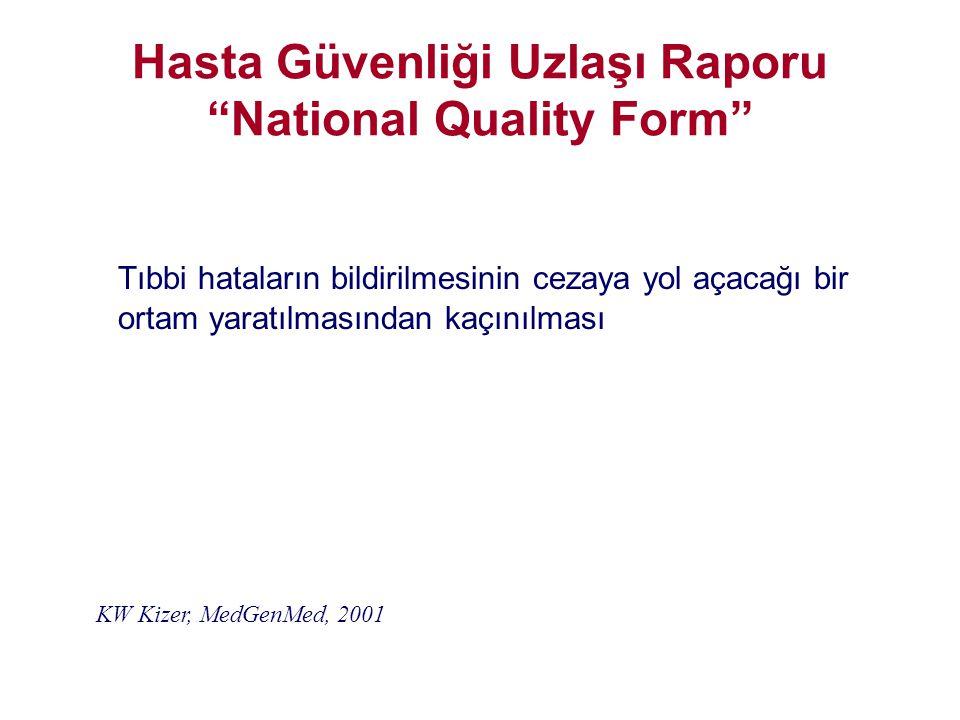 """Tıbbi hataların bildirilmesinin cezaya yol açacağı bir ortam yaratılmasından kaçınılması Hasta Güvenliği Uzlaşı Raporu """"National Quality Form"""" KW Kize"""
