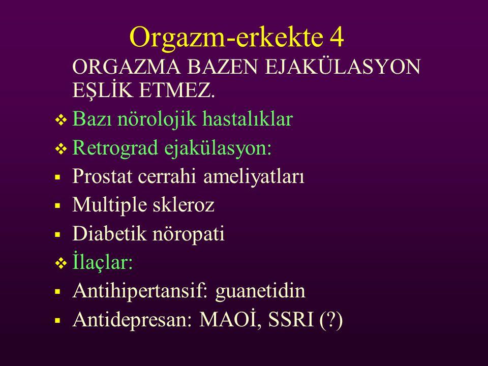 Orgazm-erkekte 4 ORGAZMA BAZEN EJAKÜLASYON EŞLİK ETMEZ.  Bazı nörolojik hastalıklar  Retrograd ejakülasyon:  Prostat cerrahi ameliyatları  Multipl