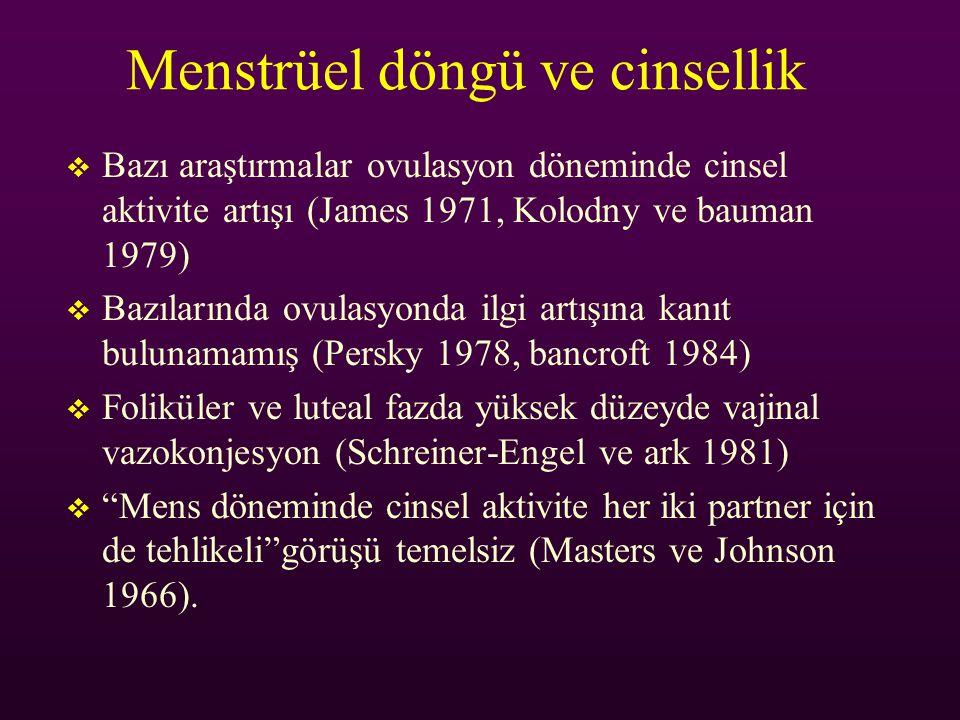 Menstrüel döngü ve cinsellik  Bazı araştırmalar ovulasyon döneminde cinsel aktivite artışı (James 1971, Kolodny ve bauman 1979)  Bazılarında ovulasy