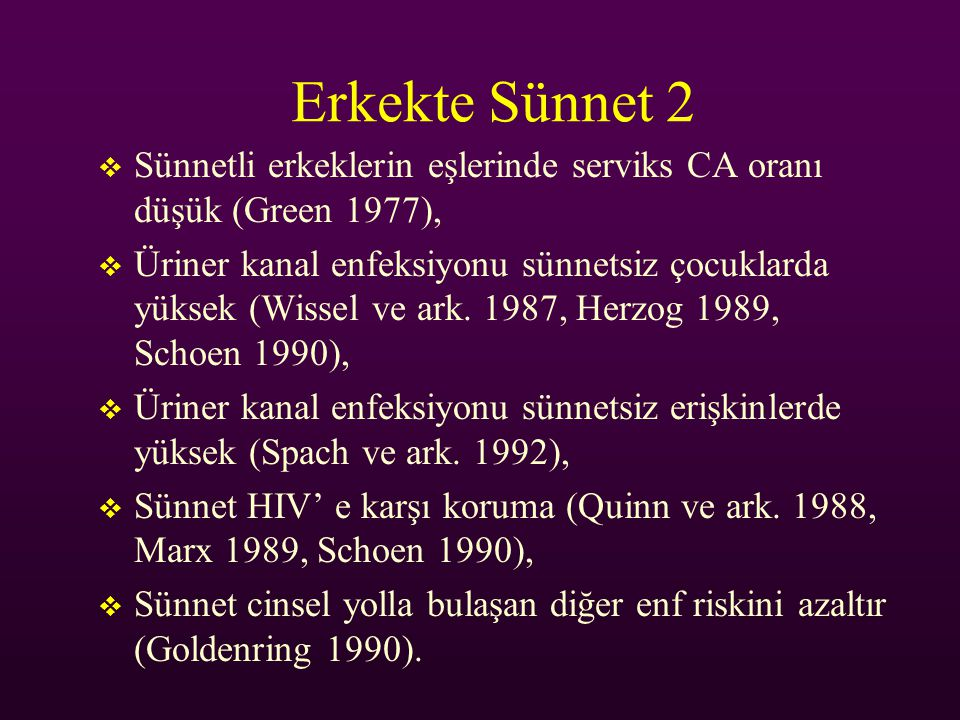 Erkekte Sünnet 2  Sünnetli erkeklerin eşlerinde serviks CA oranı düşük (Green 1977),  Üriner kanal enfeksiyonu sünnetsiz çocuklarda yüksek (Wissel v