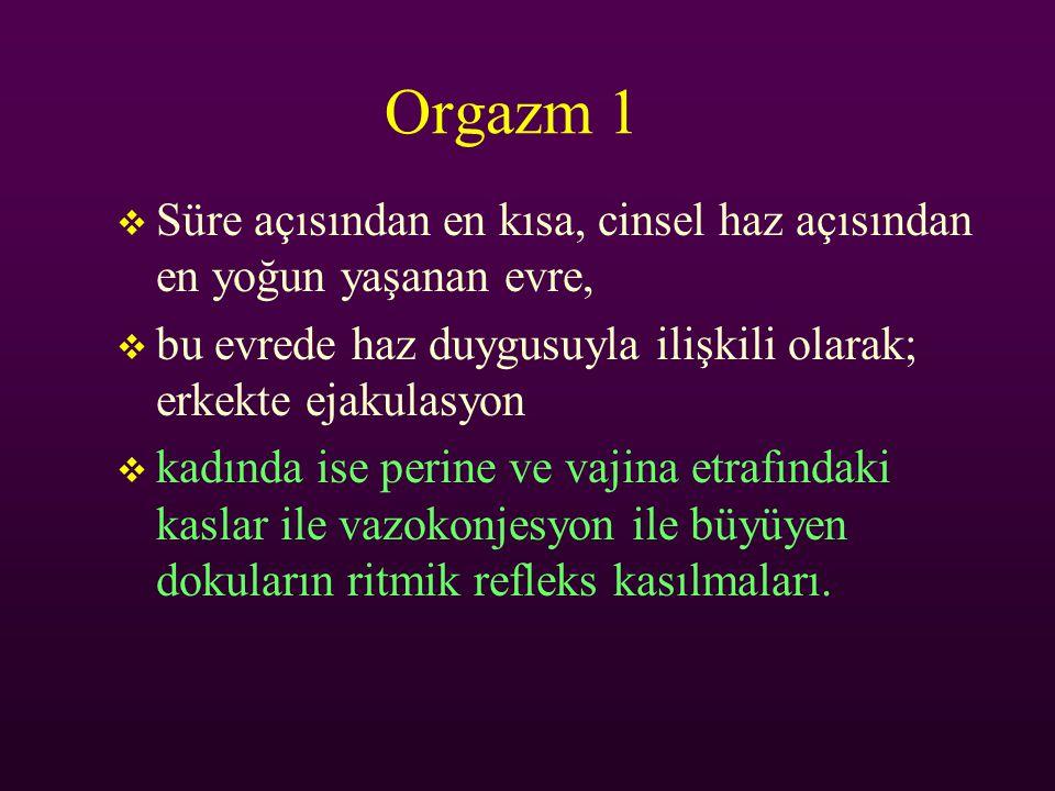 Orgazm 1  Süre açısından en kısa, cinsel haz açısından en yoğun yaşanan evre,  bu evrede haz duygusuyla ilişkili olarak; erkekte ejakulasyon  kadın