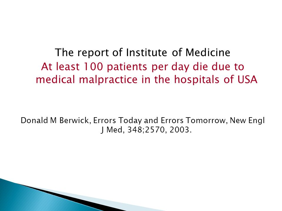The report of Institute of Medicine At least 100 patients per day die due to medical malpractice in the hospitals of USA Donald M Berwick, Errors Toda