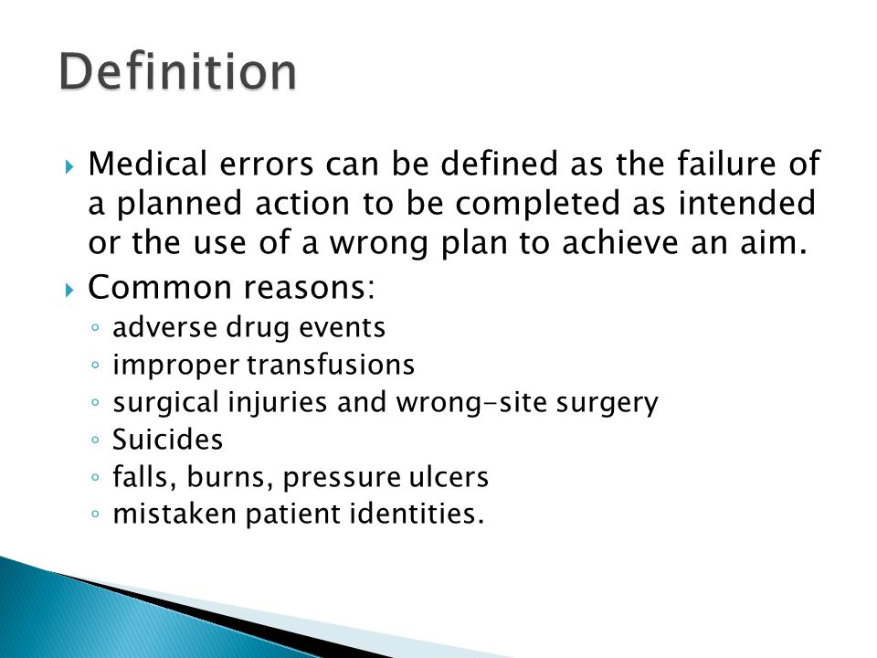  Medical errors can be defined as the failure of a planned action to be completed as intended or the use of a wrong plan to achieve an aim.