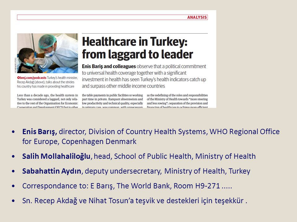 •Enis Barış, director, Division of Country Health Systems, WHO Regional Office for Europe, Copenhagen Denmark •Salih Mollahaliloğlu, head, School of P
