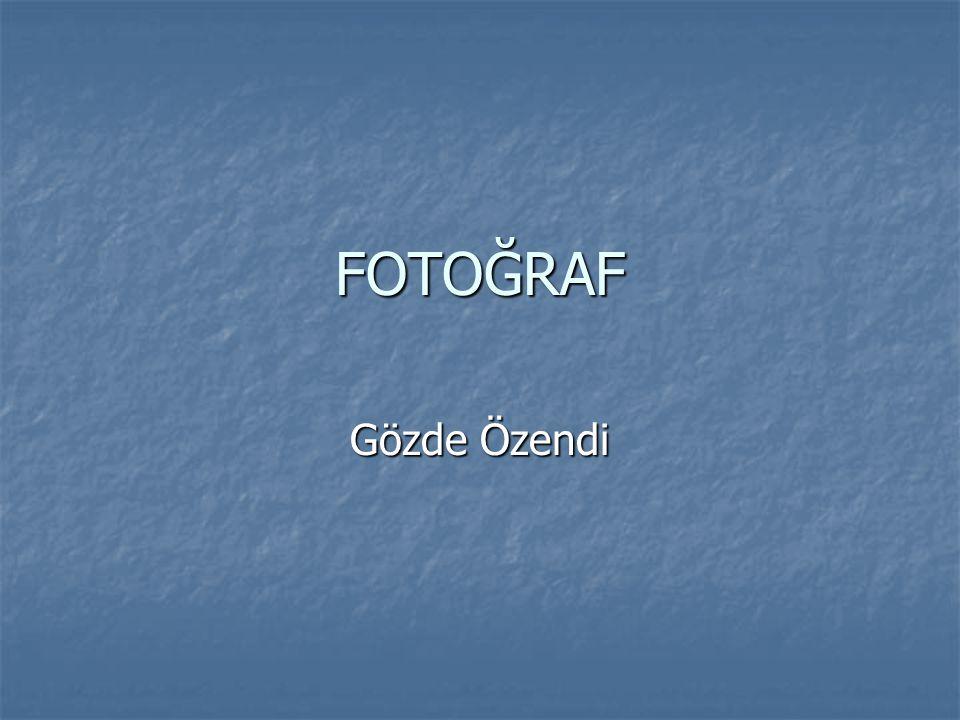  Fotoğraf kamerayla, ışığı hassas bir yüzey üzerine kaydederek oluşan görüntüdür.