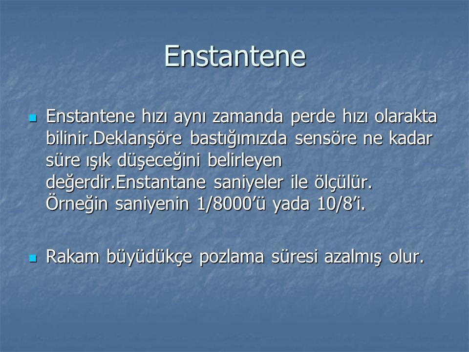Enstantene  Enstantene hızı aynı zamanda perde hızı olarakta bilinir.Deklanşöre bastığımızda sensöre ne kadar süre ışık düşeceğini belirleyen değerdi