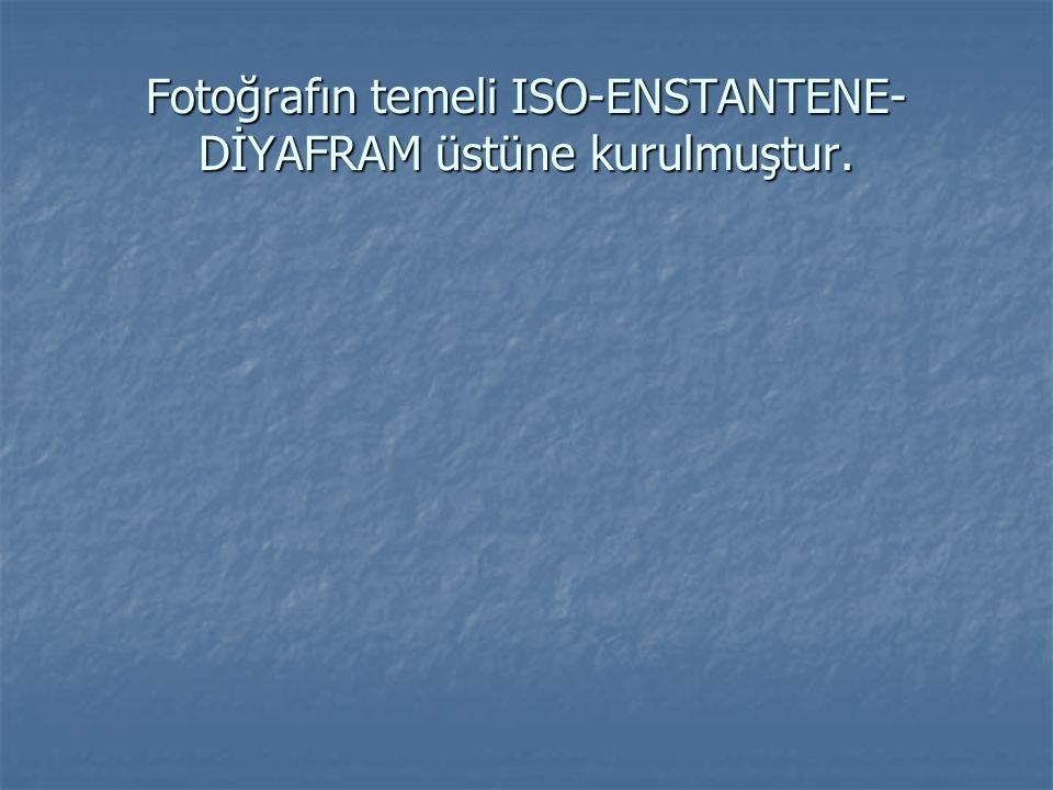 Fotoğrafın temeli ISO-ENSTANTENE- DİYAFRAM üstüne kurulmuştur.