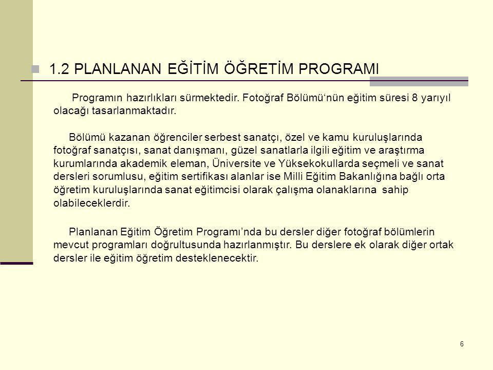 6  1.2 PLANLANAN EĞİTİM ÖĞRETİM PROGRAMI Programın hazırlıkları sürmektedir. Fotoğraf Bölümü'nün eğitim süresi 8 yarıyıl olacağı tasarlanmaktadır. Bö