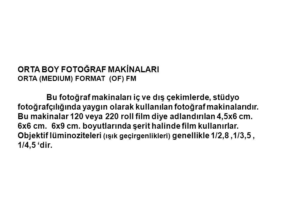 ORTA BOY FOTOĞRAF MAKİNALARI ORTA (MEDIUM) FORMAT (OF) FM Bu fotoğraf makinaları iç ve dış çekimlerde, stüdyo fotoğrafçılığında yaygın olarak kullanıl