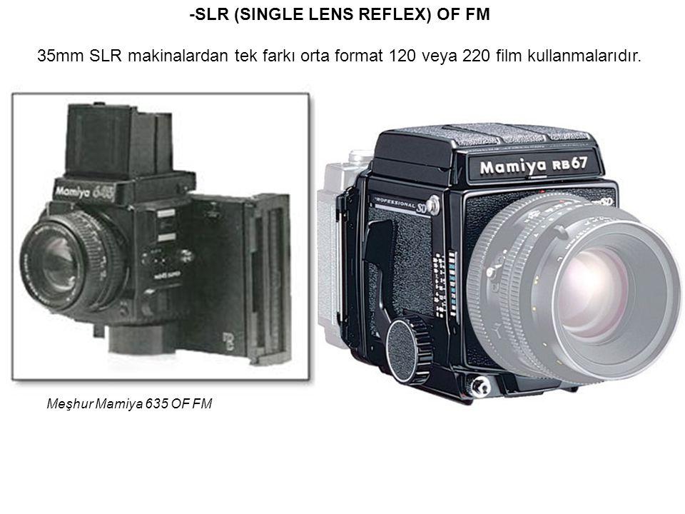 -SLR (SINGLE LENS REFLEX) OF FM 35mm SLR makinalardan tek farkı orta format 120 veya 220 film kullanmalarıdır. Meşhur Mamiya 635 OF FM