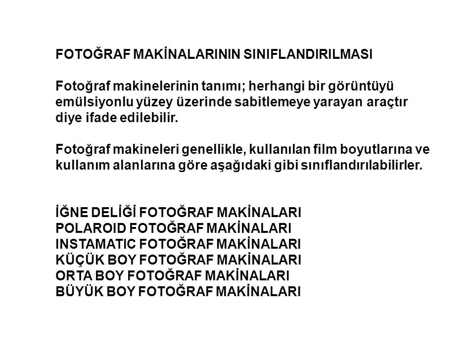FOTOĞRAF MAKİNALARININ SINIFLANDIRILMASI Fotoğraf makinelerinin tanımı; herhangi bir görüntüyü emülsiyonlu yüzey üzerinde sabitlemeye yarayan araçtır