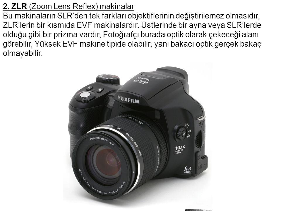 2. ZLR (Zoom Lens Reflex) makinalar Bu makinaların SLR'den tek farkları objektiflerinin değiştirilemez olmasıdır, ZLR'lerin bir kısmıda EVF makinalard