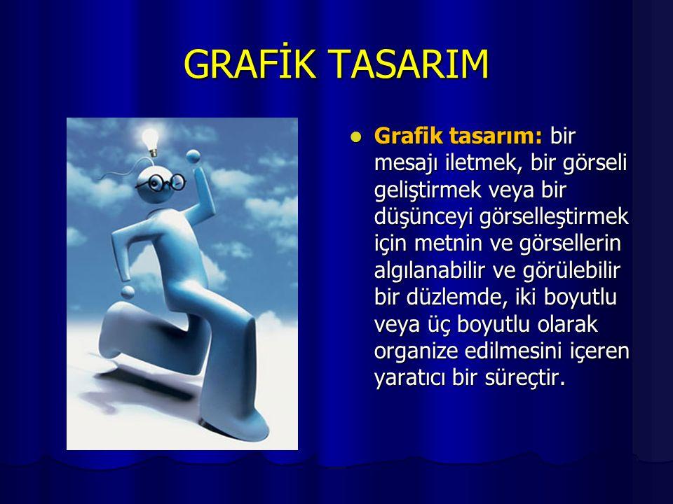 GRAFİK TASARIM  Grafik tasarım: bir mesajı iletmek, bir görseli geliştirmek veya bir düşünceyi görselleştirmek için metnin ve görsellerin algılanabil