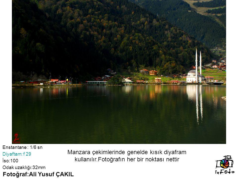 Enstantane : 1/6 sn Diyaftam: f 29 İso:100 Odak uzaklığı:32mm Fotoğraf:Ali Yusuf ÇAKIL Manzara çekimlerinde genelde kısık diyafram kullanılır.Fotoğraf