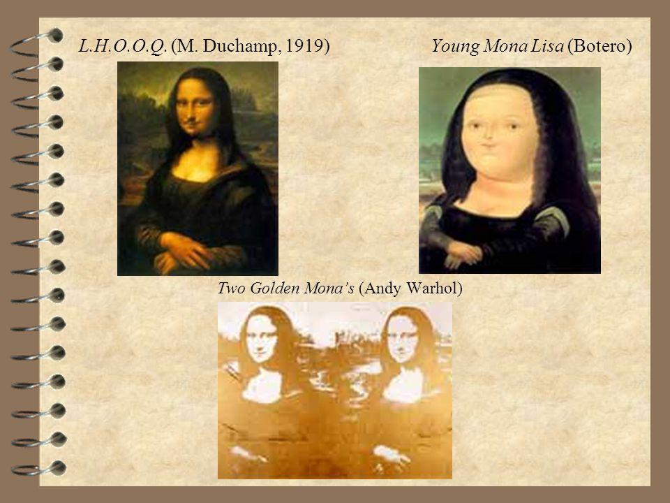 L.H.O.O.Q. (M. Duchamp, 1919) Young Mona Lisa (Botero) Two Golden Mona's (Andy Warhol)