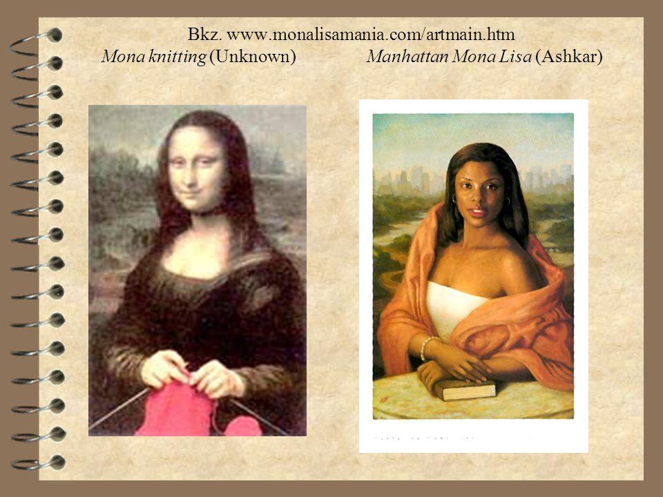 Bkz. www.monalisamania.com/artmain.htm Mona knitting (Unknown)Manhattan Mona Lisa (Ashkar)