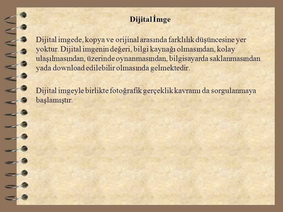 Dijital İmge Dijital imgede, kopya ve orijinal arasında farklılık düşüncesine yer yoktur.
