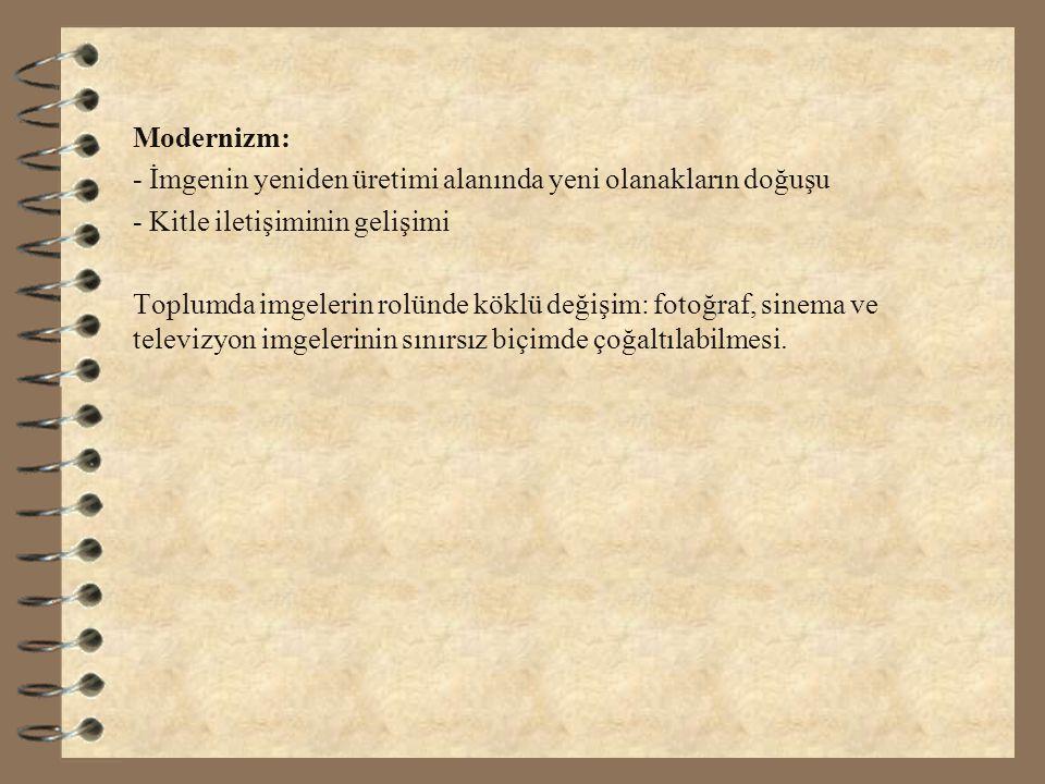 Modernizm: - İmgenin yeniden üretimi alanında yeni olanakların doğuşu - Kitle iletişiminin gelişimi Toplumda imgelerin rolünde köklü değişim: fotoğraf