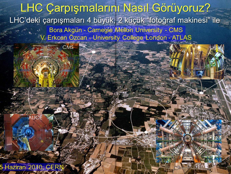 Bora Akgün - CMU, V.Erkcan Özcan - UCL LHC'deki dedektörler LHC Çarpışmalarını Nasıl Görüyoruz.
