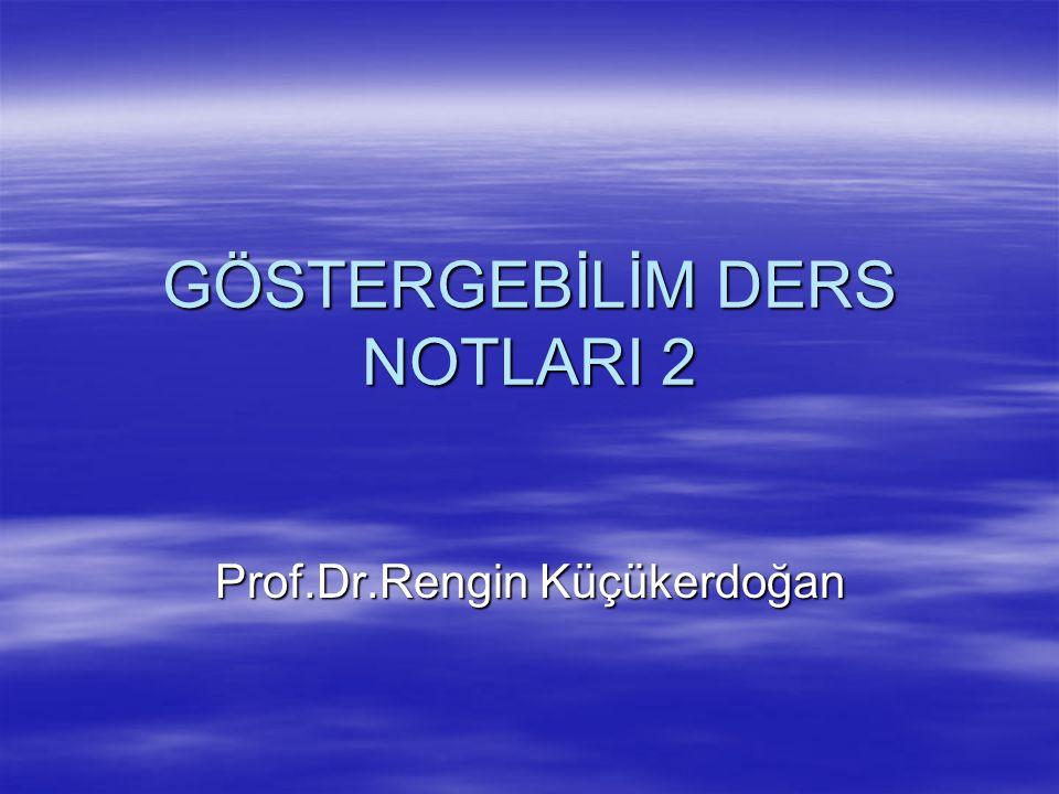 GÖSTERGEBİLİM DERS NOTLARI 2 Prof.Dr.Rengin Küçükerdoğan
