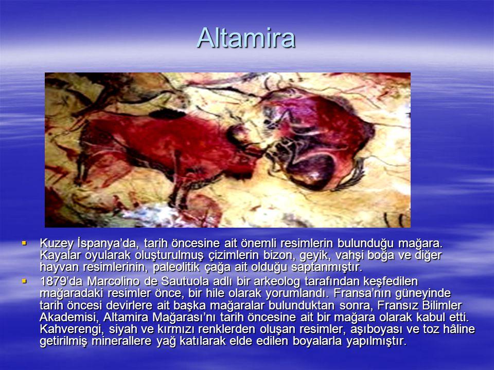 Altamira  Kuzey İspanya'da, tarih öncesine ait önemli resimlerin bulunduğu mağara. Kayalar oyularak oluşturulmuş çizimlerin bizon, geyik, vahşi boğa