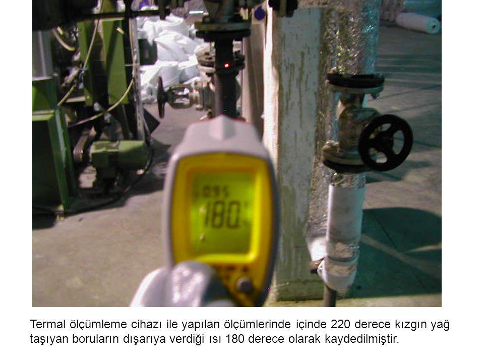 Termal ölçümleme cihazı ile yapılan ölçümlerinde içinde 220 derece kızgın yağ taşıyan boruların dışarıya verdiği ısı 180 derece olarak kaydedilmiştir.