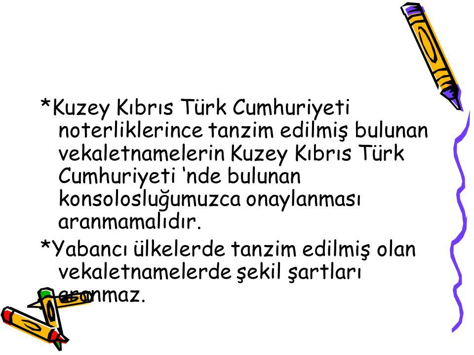 *Kuzey Kıbrıs Türk Cumhuriyeti noterliklerince tanzim edilmiş bulunan vekaletnamelerin Kuzey Kıbrıs Türk Cumhuriyeti 'nde bulunan konsolosluğumuzca on
