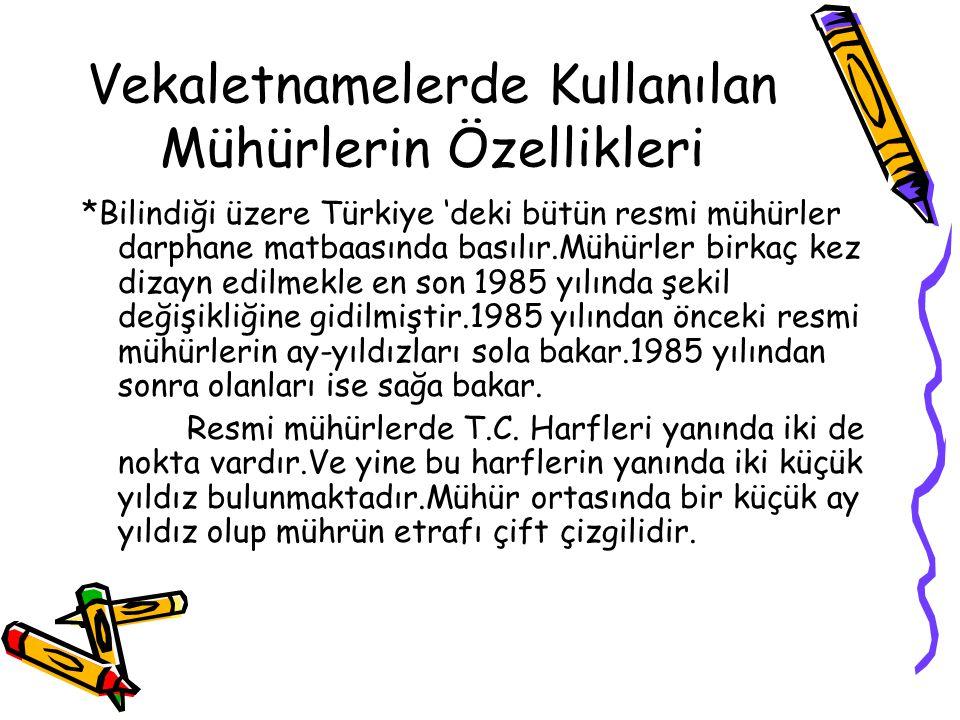 Vekaletnamelerde Kullanılan Mühürlerin Özellikleri *Bilindiği üzere Türkiye 'deki bütün resmi mühürler darphane matbaasında basılır.Mühürler birkaç ke
