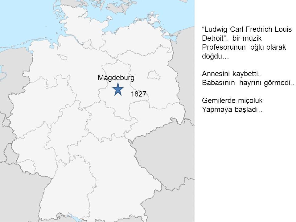 """Magdeburg 1827 """"Ludwig Carl Fredrich Louis Detroit"""", bir müzik Profesörünün oğlu olarak doğdu… Annesini kaybetti.. Babasının hayrını görmedi.. Gemiler"""