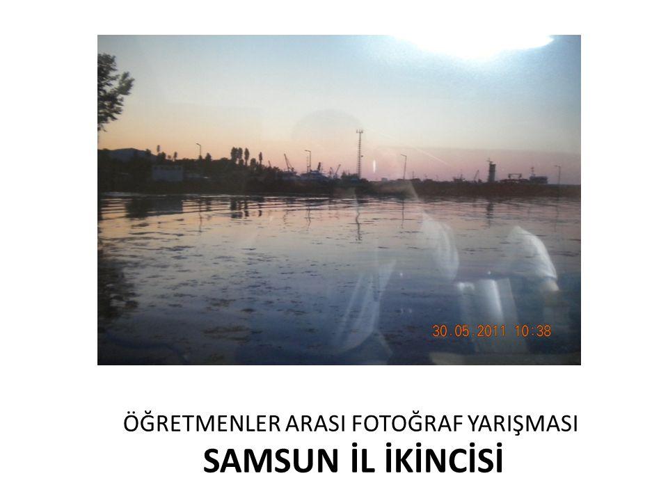 ÖĞRETMENLER ARASI FOTOĞRAF YARIŞMASI SAMSUN İL İKİNCİSİ