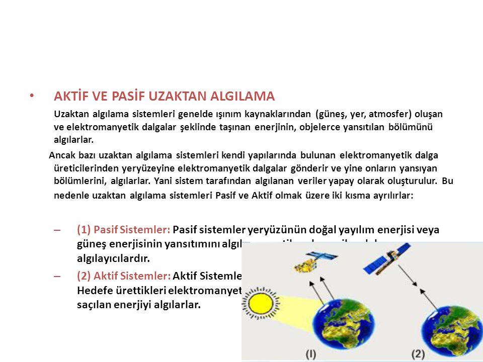 • AKTİF VE PASİF UZAKTAN ALGILAMA Uzaktan algılama sistemleri genelde ışınım kaynaklarından (güneş, yer, atmosfer) oluşan ve elektromanyetik dalgalar