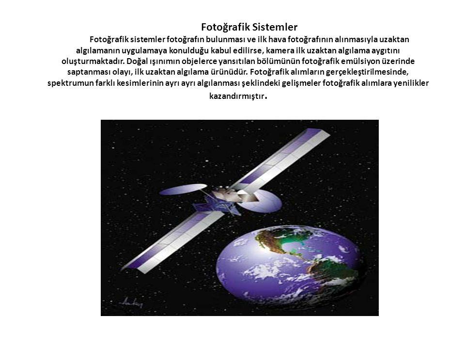 Fotoğrafik Sistemler Fotoğrafik sistemler fotoğrafın bulunması ve ilk hava fotoğrafının alınmasıyla uzaktan algılamanın uygulamaya konulduğu kabul edi