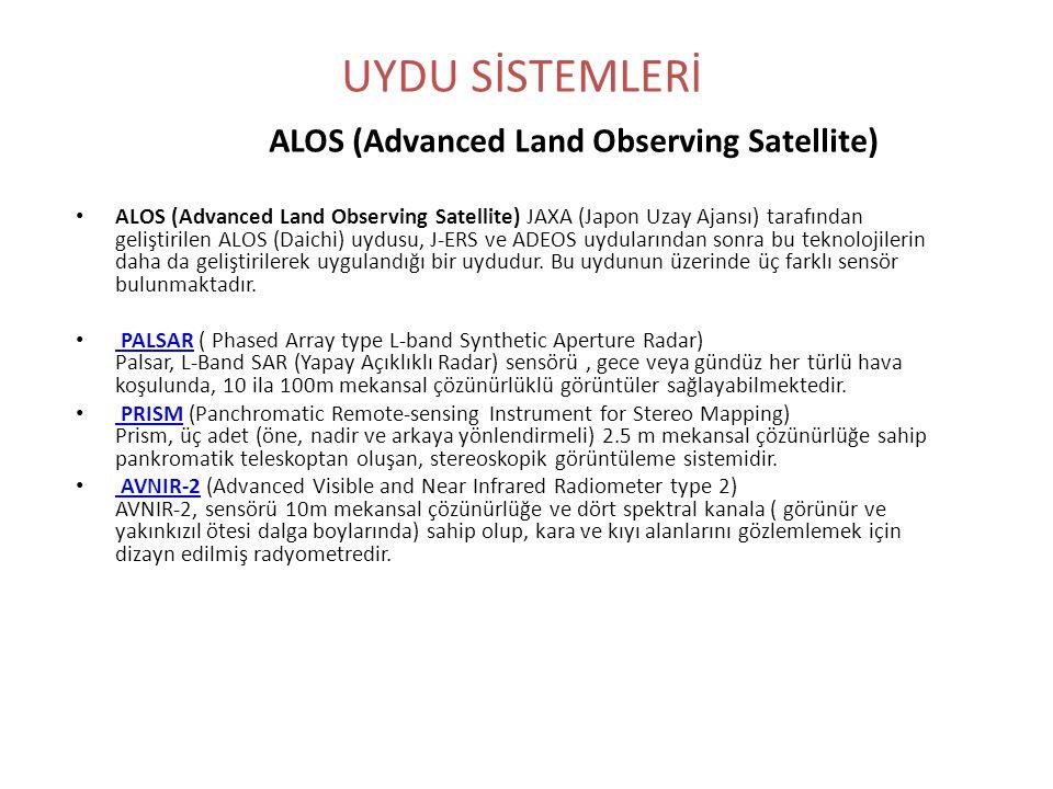 • ALOS (Advanced Land Observing Satellite) JAXA (Japon Uzay Ajansı) tarafından geliştirilen ALOS (Daichi) uydusu, J-ERS ve ADEOS uydularından sonra bu