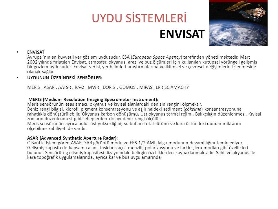 UYDU SİSTEMLERİ ENVISAT • ENVISAT Avrupa 'nın en kuvvetli yer gözlem uydusudur. ESA (European Space Agency) tarafından yönetilmektedir. Mart 2002 yılı